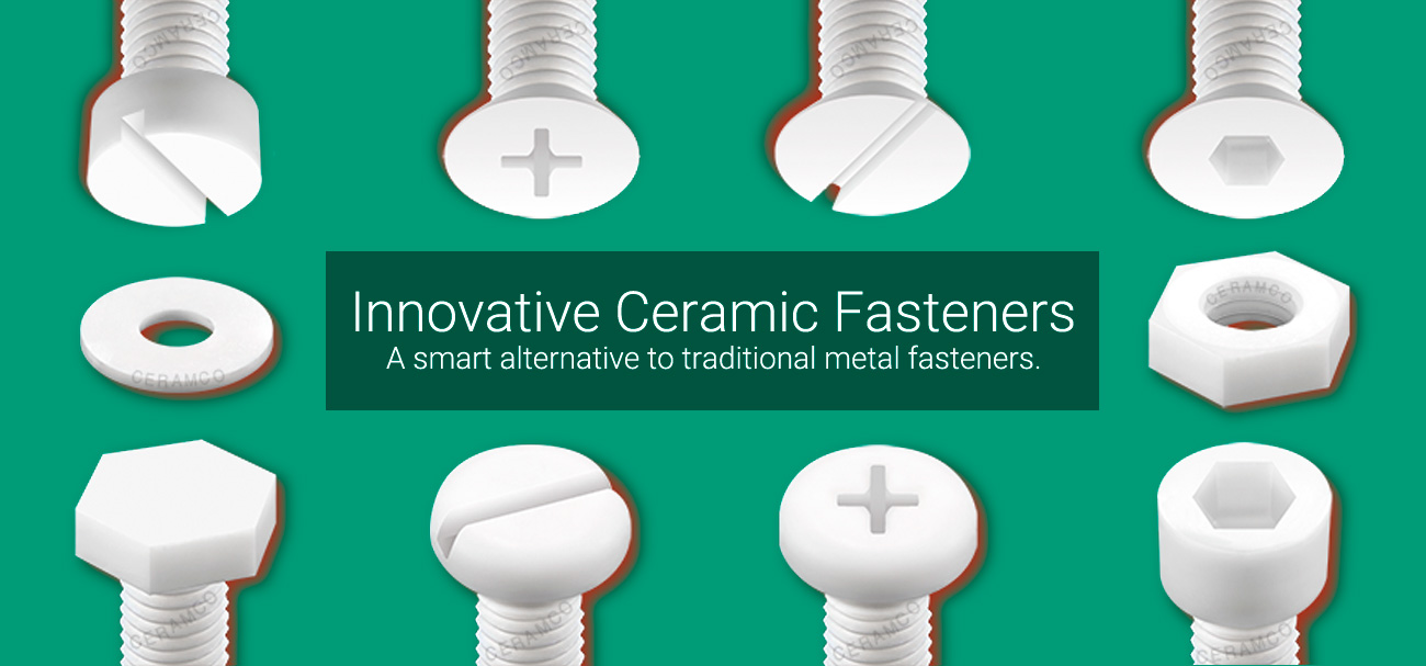 Innovative Ceramic Fasteners. A smart alternative to traditional metal fasteners.